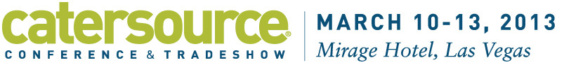 Catersource Conference & Tradeshow - March 10-13, 2013 - Mirage Hotel, Las Vegas